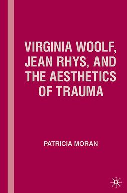 Moran, Patricia - Virginia Woolf, Jean Rhys, and the Aesthetics of Trauma, e-bok