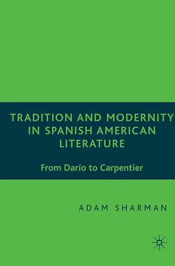 Sharman, Adam - Tradition and Modernity in Spanish American Literature, ebook