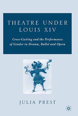 Prest, Julia - Theatre under Louis XIV, ebook