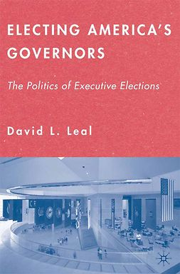 Leal, David L. - Electing America's Governors: The Politics of Executive Elections, ebook