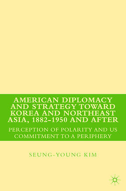 Kim, Seung-young - American Diplomacy and Strategy toward Korea and Northeast Asia, 1882–1950 and After, e-kirja