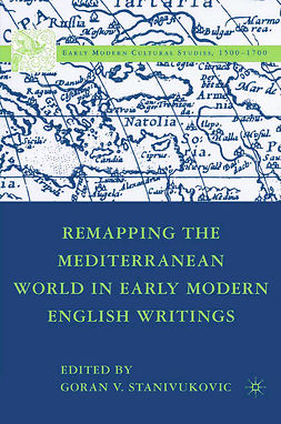 Stanivukovic, Goran V. - Remapping the Mediterranean World in Early Modern English Writings, e-kirja