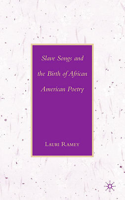 Ramey, Lauri - Slave Songs and the Birth of African American Poetry, ebook