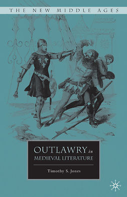 Jones, Timothy S. - Outlawry in Medieval Literature, ebook