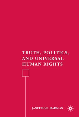 Madigan, Janet Holl - Truth, Politics, and Universal Human Rights, ebook