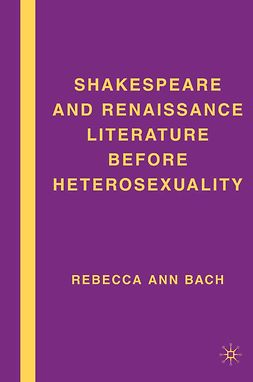 Bach, Rebecca Ann - Shakespeare and Renaissance Literature before Heterosexuality, ebook