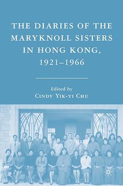 Chu, Cindy Yik-yi - The Diaries of the Maryknoll Sisters in Hong Kong, 1921–1966, ebook