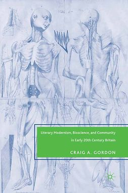 Gordon, Craig A. - Literary Modernism, Bioscience, and Community in Early 20th Century Britain, ebook