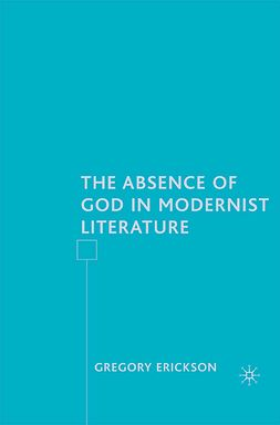 Erickson, Gregory - The Absence of God in Modernist Literature, ebook