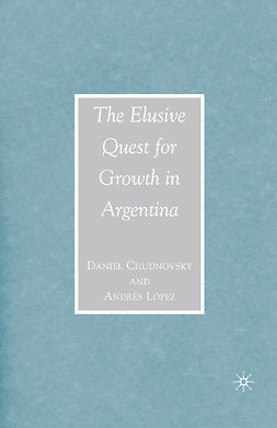 Chudnovsky, Daniel - The Elusive Quest for Growth in Argentina, ebook
