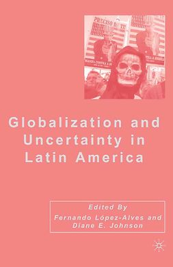 Johnson, Diane E. - Globalization and Uncertainty in Latin America, ebook