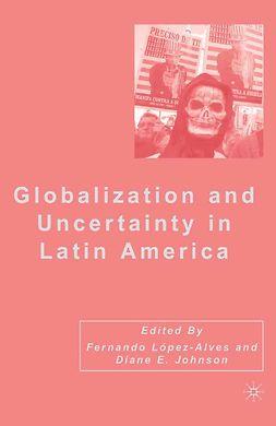 Johnson, Diane E. - Globalization and Uncertainty in Latin America, e-bok