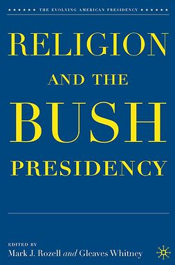 Rozell, Mark J. - Religion and the Bush Presidency, e-bok