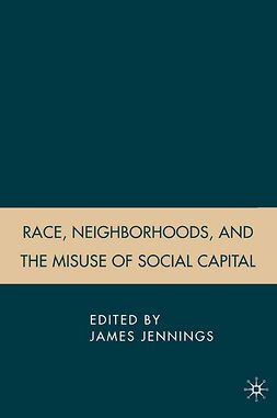 Jennings, James - Race, Neighborhoods, and the Misuse of Social Capital, ebook