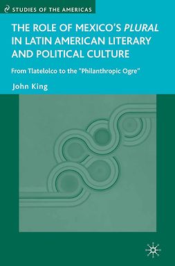"King, John - The Role of Mexico's <Emphasis Type=""Italic"">Plural</Emphasis> in Latin American Literary and Political Culture, e-bok"