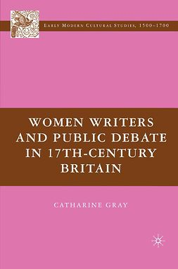 Gray, Catharine - Women Writers and Public Debate in 17th-Century Britain, ebook