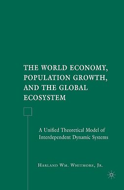 Whitmore, Harland Wm. - The World Economy, Population Growth, and the Global Ecosystem, ebook