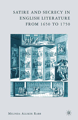 Rabb, Melinda Alliker - Satire and Secrecy in English Literature from 1650 to 1750, ebook