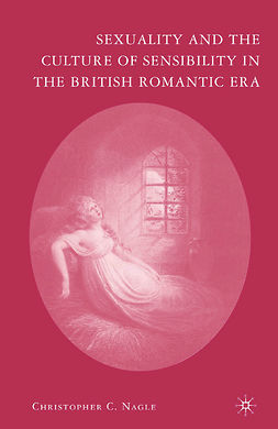 Nagle, Christopher C. - Sexuality and the Culture of Sensibility in the British Romantic Era, e-kirja