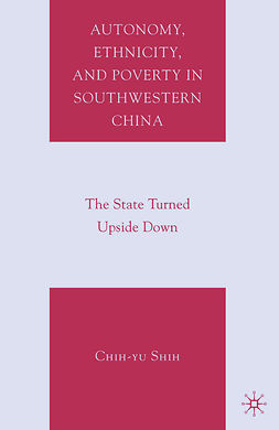 Shih, Chih-yu - Autonomy, Ethnicity, and Poverty in Southwestern China: The State Turned Upside Down, ebook