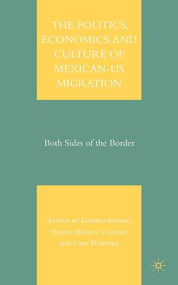 Ashbee, Edward - The Politics, Economics, and Culture of Mexican-U.S. Migration, e-kirja