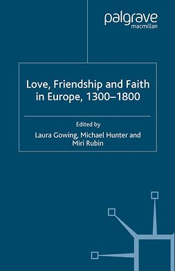Gowing, Laura - Love, Friendship and Faith in Europe, 1300–1800, e-kirja