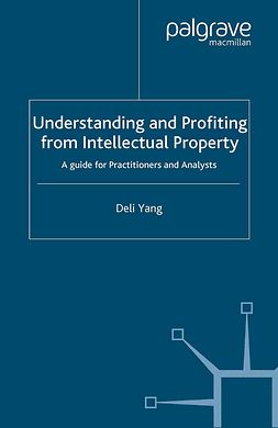 Yang, Deli - Understanding and Profiting from Intellectual Property, e-bok