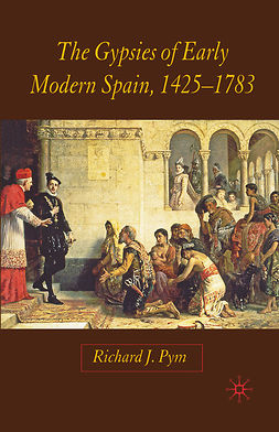 Pym, Richard J. - The Gypsies of Early Modern Spain, 1425–1783, ebook