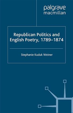 Weiner, Stephanie Kuduk - Republican Politics and English Poetry, 1789–1874, ebook
