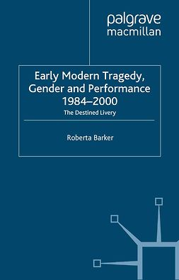 Barker, Roberta - Early Modern Tragedy, Gender and Performance, 1984–2000, e-bok