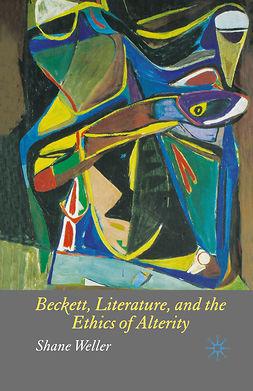 Weller, Shane - Beckett, Literature, and the Ethics of Alterity, e-kirja