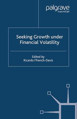 Ffrench-Davis, Ricardo - Seeking Growth Under Financial Volatility, ebook