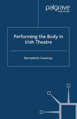 Sweeney, Bernadette - Performing the Body in Irish Theatre, ebook