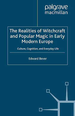Bever, Edward - The Realities of Witchcraft and Popular Magic in Early Modern Europe, ebook