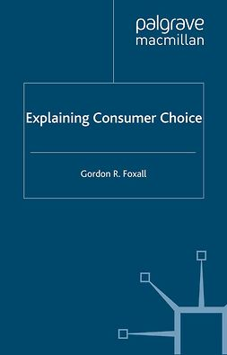 Foxall, Gordon R. - Explaining Consumer Choice, ebook