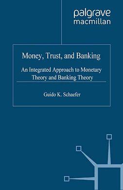 Schaefer, Guido K. - Money, Trust, and Banking, e-kirja