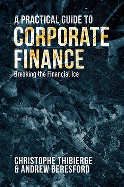 Beresford, Andrew - A Practical Guide to Corporate Finance, ebook