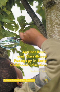 Smith, Stephanie C. - Against Race- and Class-Based Pedagogy in Early Childhood Education, ebook