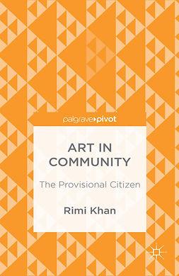 Khan, Rimi - Art in Community: The Provisional Citizen, e-bok