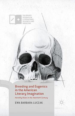 Luczak, Ewa Barbara - Breeding and Eugenics in the American Literary Imagination, e-bok