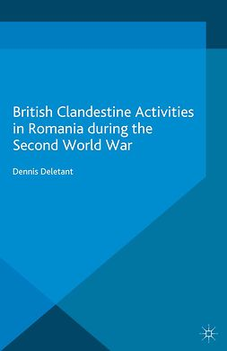 Deletant, Dennis - British Clandestine Activities in Romania during the Second World War, ebook
