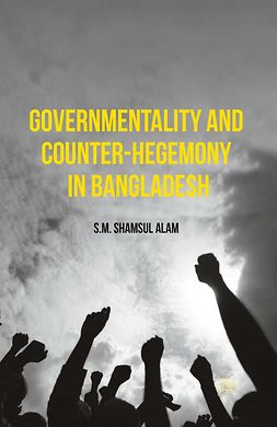 Alam, S. M. Shamsul - Governmentality and Counter-Hegemony in Bangladesh, ebook