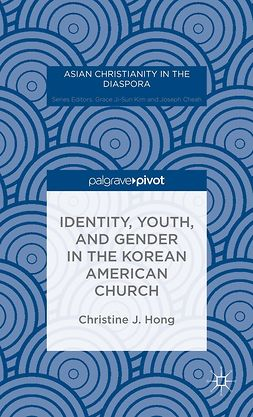 Hong, Christine J. - Identity, Youth, and Gender in the Korean American Church, ebook
