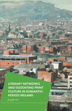 Orr, Jennifer - Literary Networks and Dissenting Print Culture in Romantic-Period Ireland, ebook