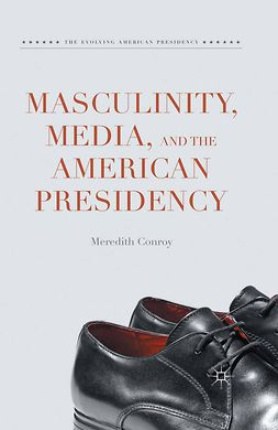 Conroy, Meredith - Masculinity, Media, and the American Presidency, ebook