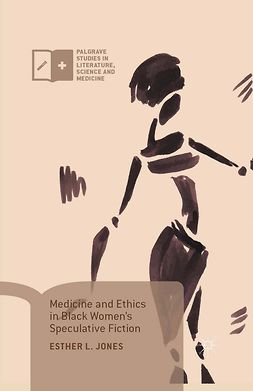 Jones, Esther L. - Medicine and Ethics in Black Women's Speculative Fiction, e-kirja