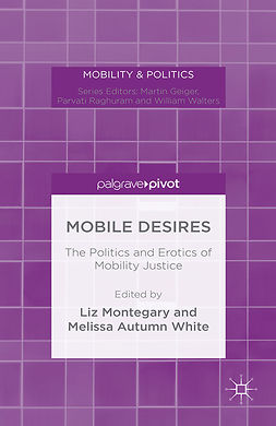 Montegary, Liz - Mobile Desires: The Politics and Erotics of Mobility Justice, ebook
