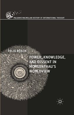 Rösch, Felix - Power, Knowledge, and Dissent in Morgenthau's Worldview, e-bok