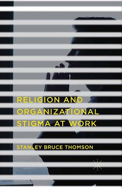 Thomson, Stanley Bruce - Religion and Organizational Stigma at Work, ebook