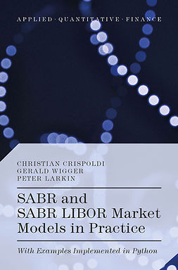 Crispoldi, Christian - SABR and SABR LIBOR Market Models in Practice, ebook